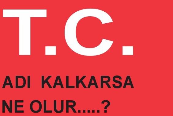 """TC"" ADI  KALKARSA NE OLUR..?"