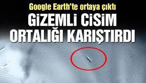 Google Earth'teki gizemli cisim tartışma yarattı